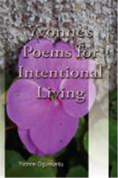 Yvonne's Poems for Intentional Living