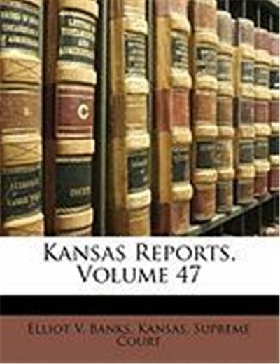 Kansas Reports, Volume 47