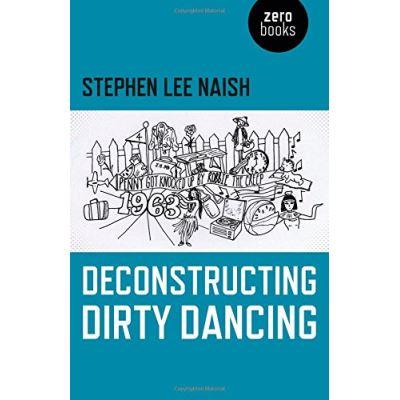 Deconstructing Dirty Dancing: - [Livre en VO]