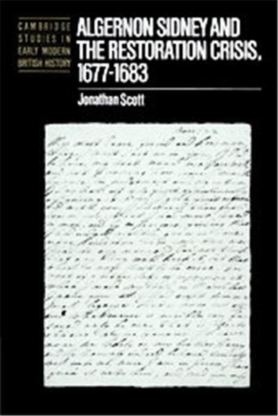 Algernon Sidney and the Restoration Crisis, 1677-1683, Cambridge Studies on Early Modern British History