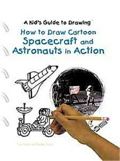 How to Draw Cartoon Spacecraft and Astronauts in Action, Kid's Guide to Drawing