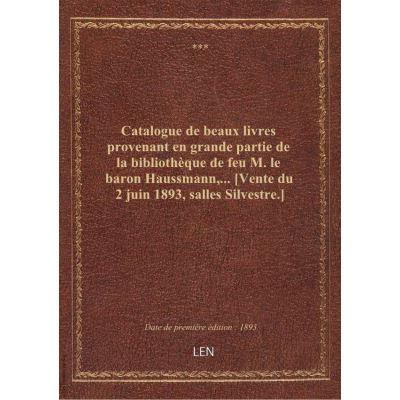 Catalogue de beaux livres provenant en grande partie de la bibliothèque de feu M. le baron Haussmann