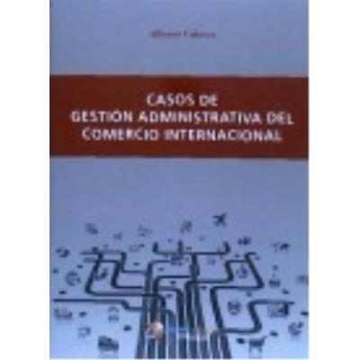 Casos De Gestión Administrativa Del Comercio Internacional - Cabrera Cánovas, Alfonso