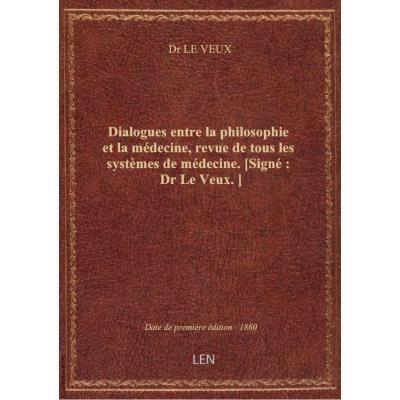 Dialogues entre la philosophie et la médecine, revue de tous les systèmes de médecine. [Signé : Dr Le Veux.]