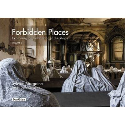 Forbidden Places Exploring Our Abandoned Heritage - Tome 3