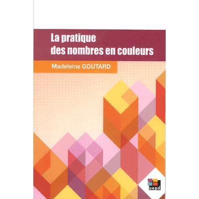 La pratique des nombres en couleurs dans les classes primaires. 3e édition