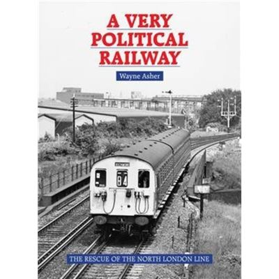 A Very Political Railway: The Rescue Of The North London Line (Hardcover)