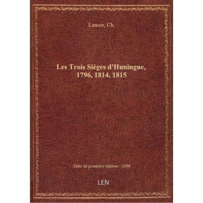 Les Trois Sièges d'Huningue, 1796, 1814, 1815 , par Ch. Lenoir,...