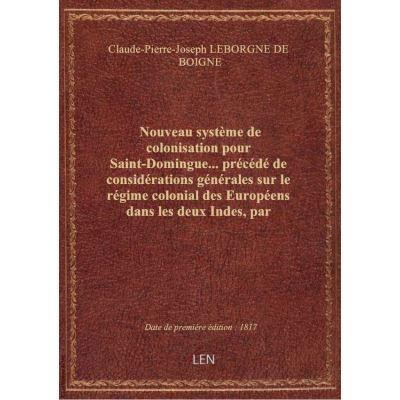 Nouveau système de colonisation pour Saint-Domingue… précédé de considérations générales sur le rég