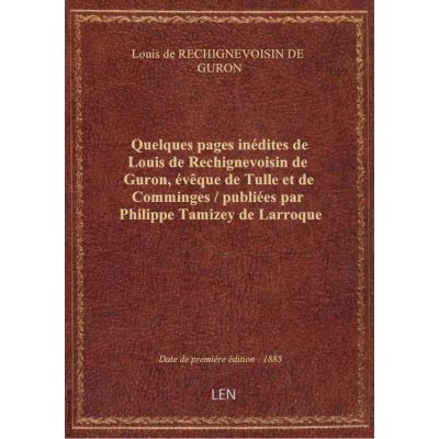 Quelques pages inédites de Louis de Rechignevoisin de Guron, évêque de Tulle et de Comminges / publ