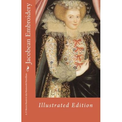 Jacobean Embroidery: Illustrated Edition - [Livre en VO]