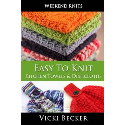 Easy To Knit Kitchen Towels and Dishcloths: Volume 2 (Weekend Knits) - [Version Originale]