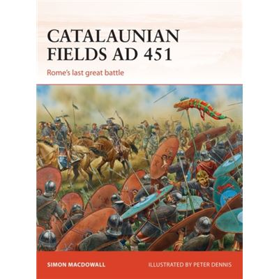 Catalaunian Fields Ad 451: Rome'S Last Great Battle (Campaign) (Paperback)