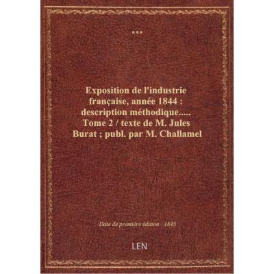 Exposition de l'industrie française, année 1844 : description méthodique..... Tome 2 / texte de M. J