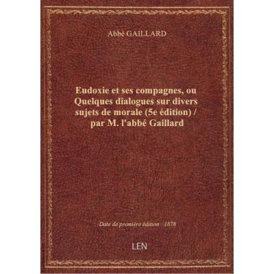 Eudoxie et ses compagnes, ou Quelques dialogues sur divers sujets de morale (5e édition) / par M. l'