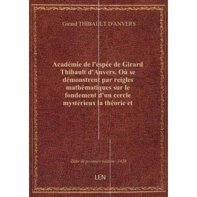 Académie de l'espée de Girard Thibault d'Anvers . Où se démonstrent par reigles mathématiques sur le