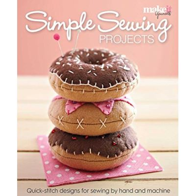 Simple Sewing Projects: Quick-Stitch Designs for Sewing by Hand and Machine (Make It Yourself Magazine) - [Livre en VO]