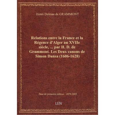 Relations entre la France et la Régence d'Alger au XVIIe siècle,... par H. D. de Grammont. Les Deux