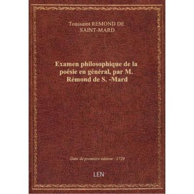 Examen philosophique de la poésie en général , par M. Rémond de S.-Mard