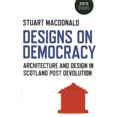 Designs on Democracy:Architecture and Design in Scotland Post Devolution - [Livre en VO]