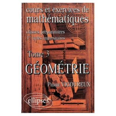 Cours Et Exercices De Mathematiques - Tome 3, Géométrie Pierre Vigoureux