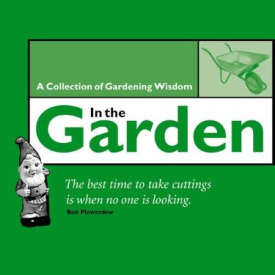 In The Garden. A Collection of Gardening Wisdom (Quote Book Collections) - [Version Originale]