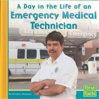 A Day in the Life of an Emergency Medical Technician, First Facts Series