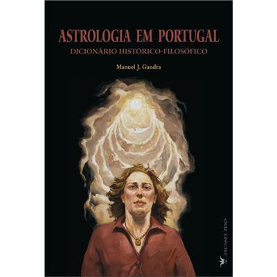 Astrologia Em Portugal: Dicionário Histórico-Filosófico
