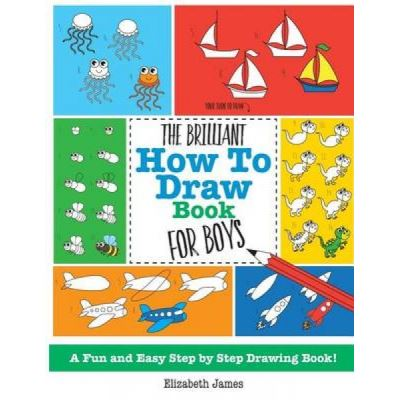 The Brilliant How to Draw Book for Boys - [Version Originale]