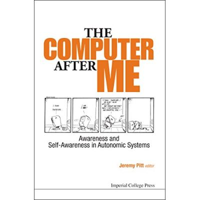 Computer After Me, The: Awareness And Self-Awareness In Autonomic Systems - [Livre en VO]