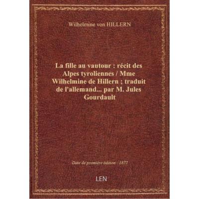 La fille au vautour : récit des Alpes tyroliennes / Mme Wilhelmine de Hillern , traduit de l'allemand... par M. Jules Gourdault
