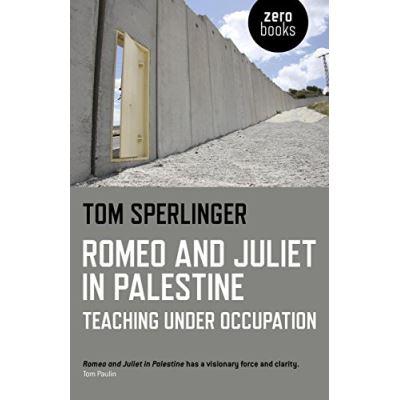 Romeo and Juliet in Palestine: Teaching Under Occupation - [Livre en VO]