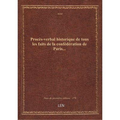 Procès-verbal historique de tous les faits de la confédération de Paris…