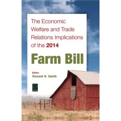 The Economic Welfare And Trade Relations Implications Of The 2014 Farm Bill (Hardcover)