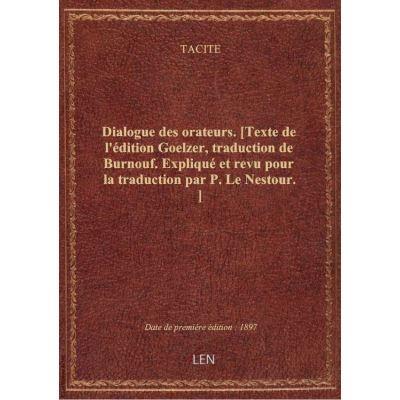 Dialogue des orateurs. [Texte de l'édition Goelzer, traduction de Burnouf. Expliqué et revu pour la