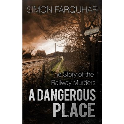 A Dangerous Place: The Story Of The Railway Murders (Paperback)