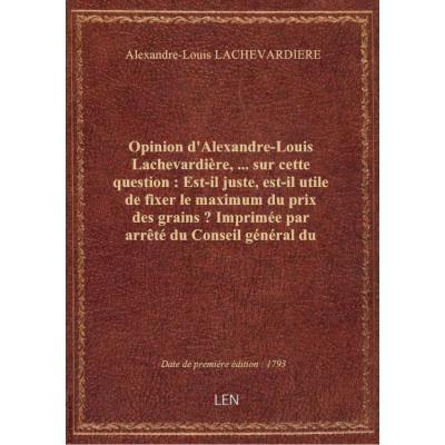 Opinion d'Alexandre-Louis Lachevardière,... sur cette question : Est-il juste, est-il utile de fixer