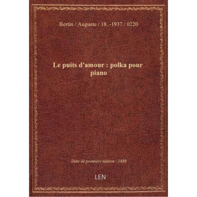 Le puits d'amour : polka pour piano / par Auguste Bertin