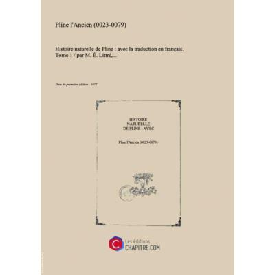 Histoire Naturelle De Pline : Avec La Traduction En Français. Tome 1 Par M. E. Littré,... [Édition 1877]
