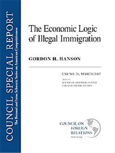 The Economic Logic of Illegal Immigration, Council Special Report, March 2007: The Bernard And Irene Schwartz Series On American Competitiveness
