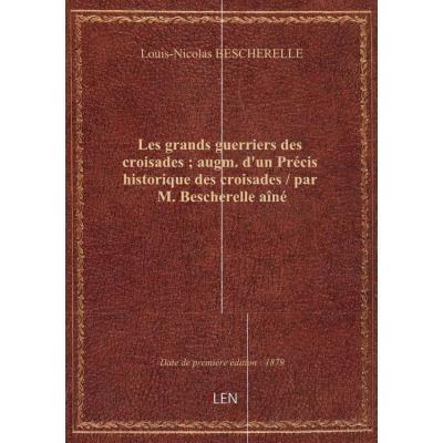 Les grands guerriers des croisades : augm. d'un Précis historique des croisades / par M. Bescherelle