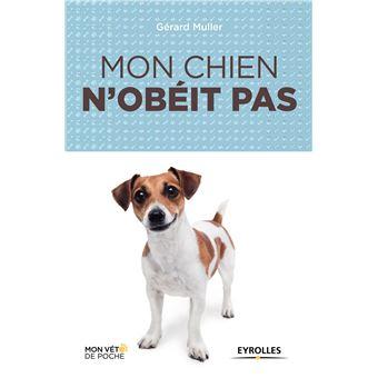 Mon chien n'obeit pas - Poche - Gérard Muller - Achat