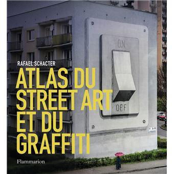Atlas Du Street Art Et Du Graffiti Cartonne Rafael Schacter