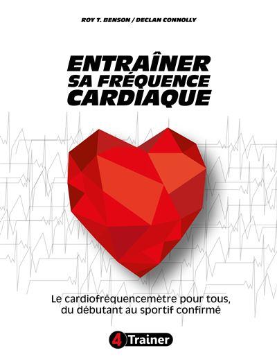 Entrainer Sa Frequence Cardiaque Le Cardiofrequencemetre Pour Tous Du Debutant Au Sportif Confirme Broche Roy T Benson Declan Connolly Achat Livre Fnac