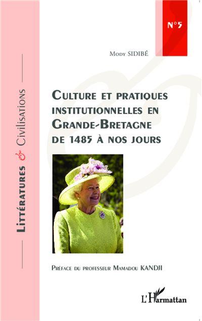 Culture et pratiques institutionnelles en Grande-Bretagne de 1485 à nos jours