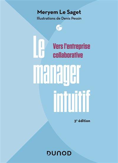 Le manager intuitif - 3e éd. - Vers l'entreprise collaborative