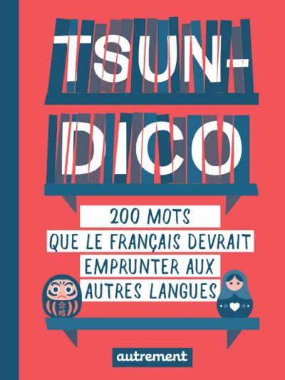 Tsun-dico. 200 mots que le français devrait emprunter aux autres langues - 9782746754898 - 8,49 €
