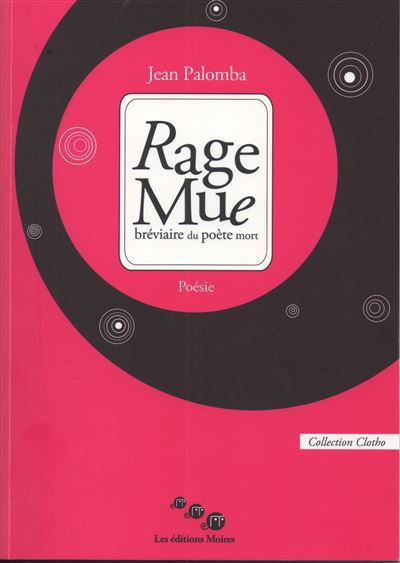 Rage mue, bréviaire du poète mort