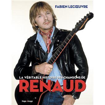 La Veritable Histoire Des Chansons De Renaud