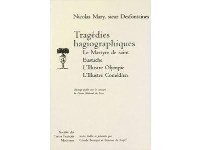 Tragédies hagiographiques: le martyre de saint eustache, l'illustre olympe, l'il
